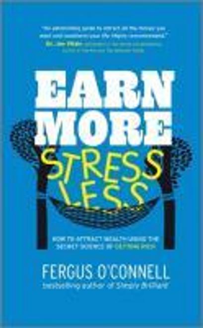 OConnell, Fergus / Earn More: Stress Less (Large Paperback)