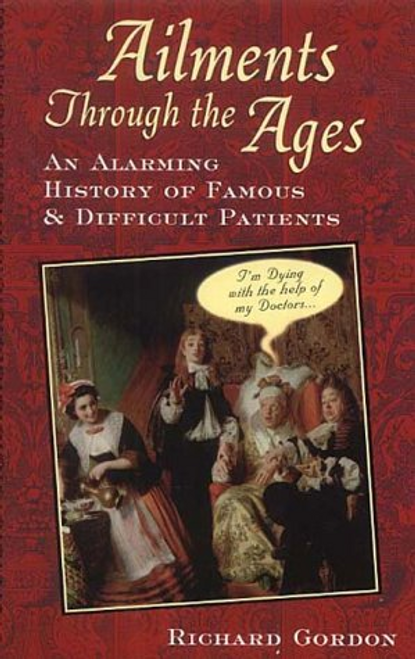 Gordon, Richard / Ailments Through the Ages (Large Paperback)