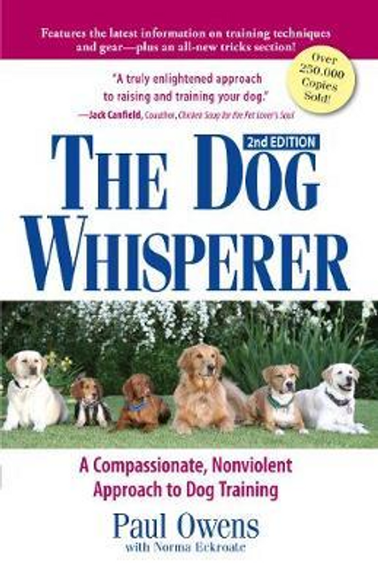 Owens, Paul / The Dog Whisperer : A Compassionate, Nonviolent Approach to Dog Training (Large Paperback)