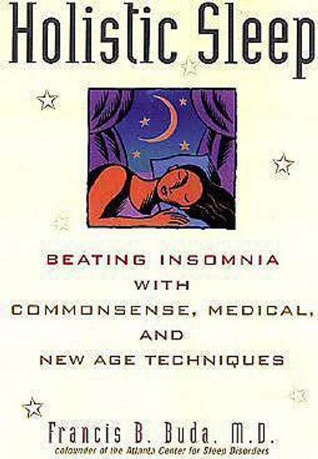 Buda, Francis B. / Holistic Sleep: Beating Insomnia With Commonsense, Medical, and New Age Techniques (Large Paperback)