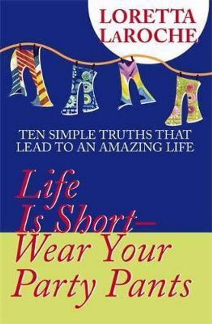 Laroche, Loretta / Life Is Short - Wear Your Party Pants
