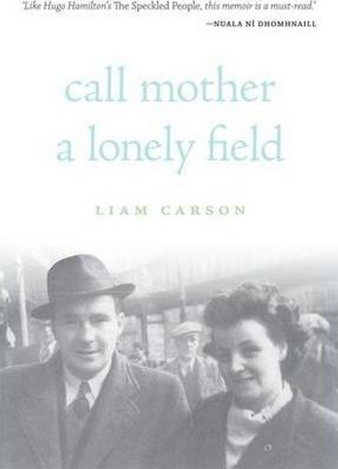 Carson, Liam / Call Mother a Lonely Field