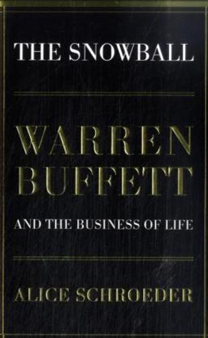Schroeder, Alice / The Snowball : Warren Buffett and the Business of Life (Hardback)