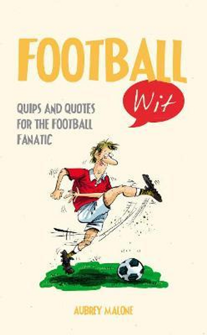 Malone, Aubrey / Football Wit : Quips and Quotes for the Football Fanatic (Hardback)