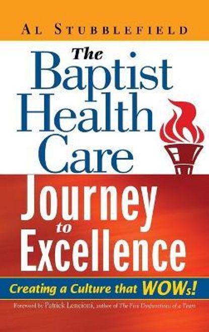 Stubblefield, Al / The Baptist Health Care Journey to Excellence: Creating a Culture that WOWs! (Hardback)