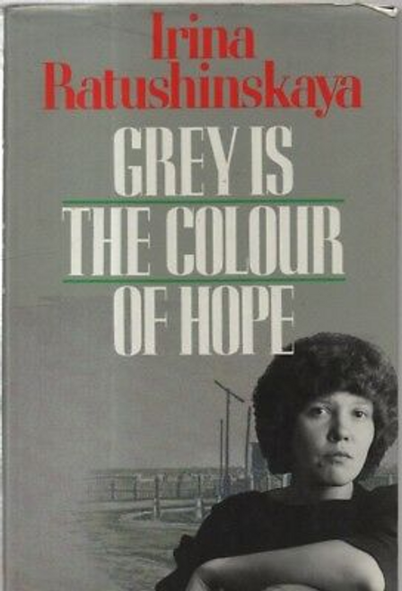 Ratushinskaia, Irina / Grey is the Colour of Hope (Hardback)