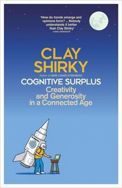Shirky, Clay / Cognitive Surplus : Creativity and Generosity in a Connected Age (Hardback)