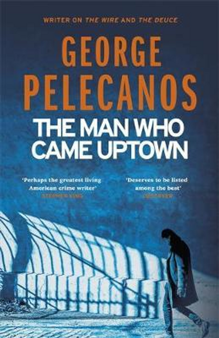 Pelecanos, George / The Man Who Came Uptown (Hardback)
