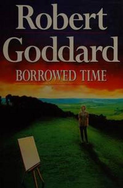 Goddard, Robert / Borrowed Time (Hardback)