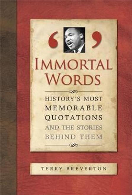Breverton, Terry / Immortal Words : History's Most Memorable Quotations (Hardback)