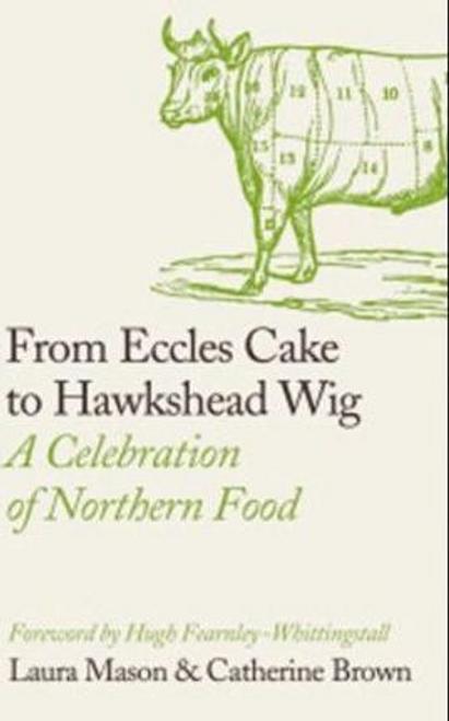 Mason, Laura / From Eccles Cake to Hawkshead Wig : A Celebration of Northern Food (Hardback)