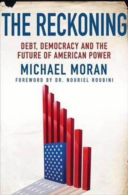 Moran, Michael / The Reckoning : Debt, Democracy, and the Future of American Power (Hardback)