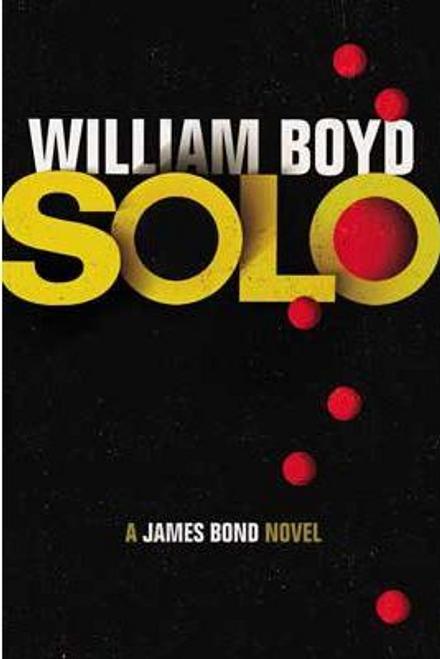 Boyd, William / Solo: A James Bond Novel (Hardback)
