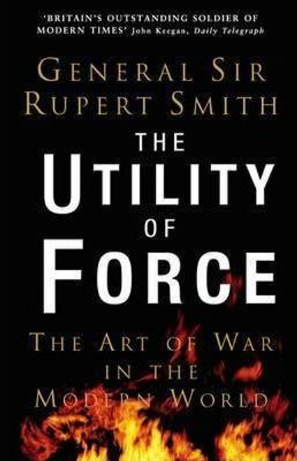 Smith, Rupert / The Utility of Force : The Art of War in the Modern World (Hardback)