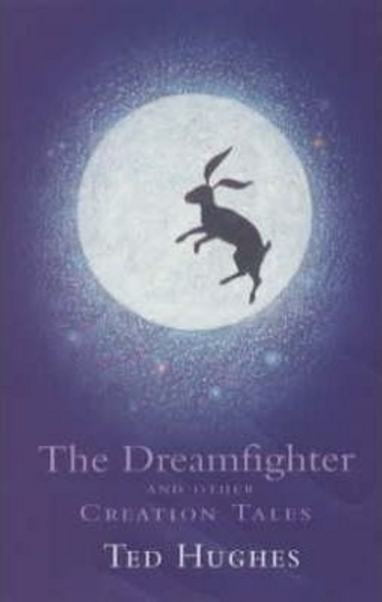 Hughes, Ted / The Dreamfighter and Other Creation Tales (Hardback)