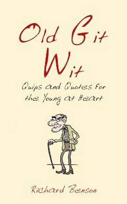 Benson, Richard / Old Git Wit: Quips and Quotes For the Young at Heart (Hardback)