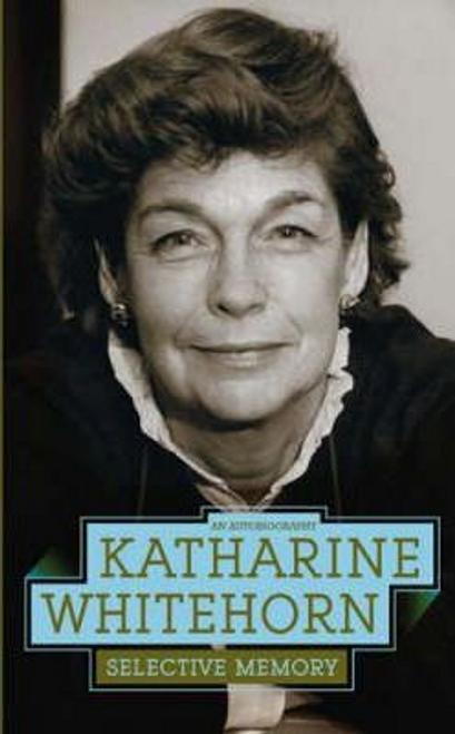 Whitehorn, Katharine / Selective Memory : An Autiobiography (Hardback)
