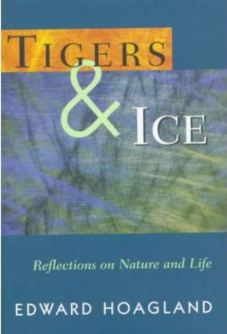 Hoagland, Edward / Tigers and Ice (Hardback)
