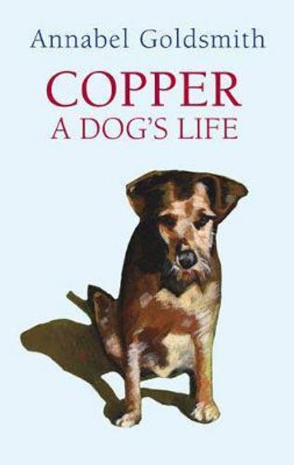 Goldsmith, Annabel / Copper: A Dog's Life (Hardback)