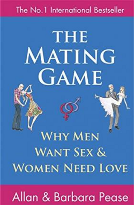 Pease, Allan / The Mating Game : Why Men Want Sex and Women Need Love