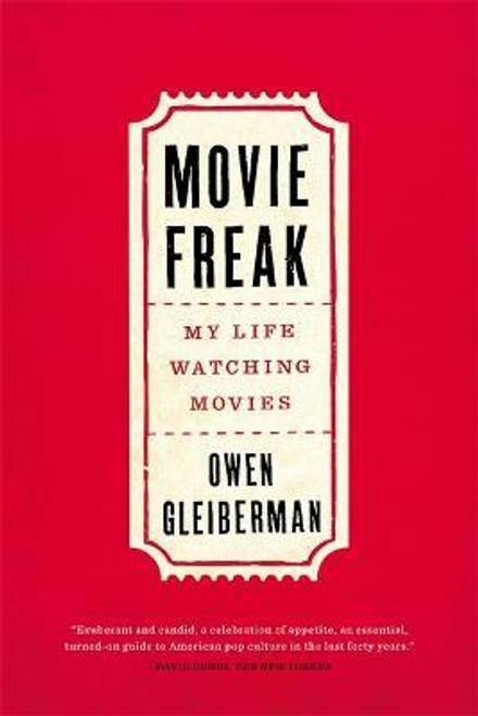 Gleiberman, Owen / Movie Freak : My Life Watching Movies