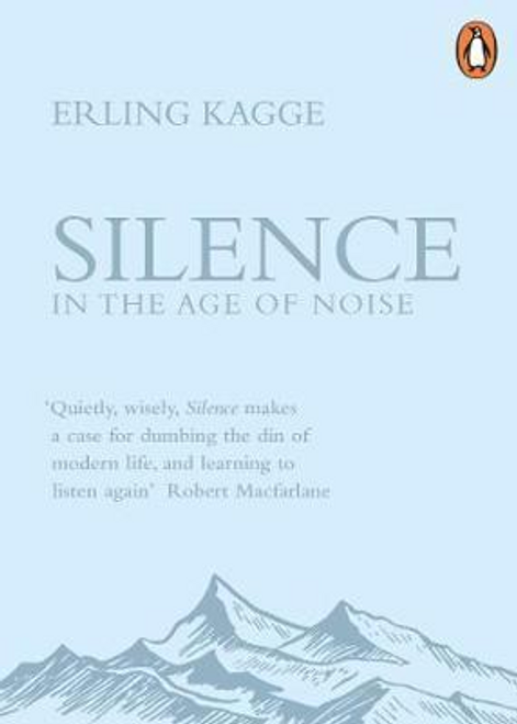 Kagge, Erling / Silence : In the Age of Noise
