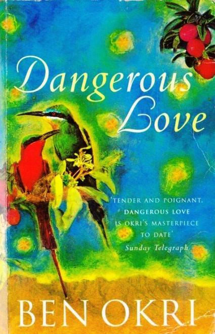 Okri, Ben / Dangerous Love