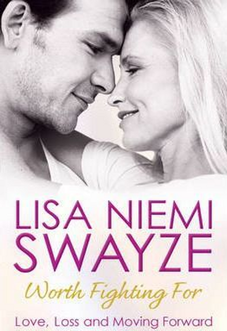 Swayze, Lisa Niemi / Worth Fighting For : Love, Loss and Moving Forward
