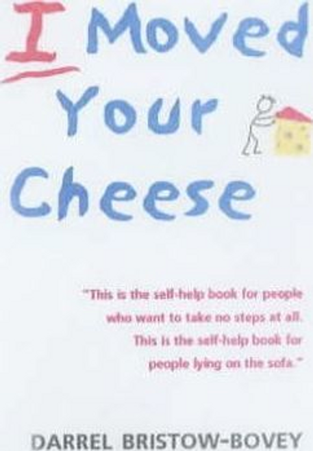 Bristow-Bovey, Darrel / I Moved Your Cheese