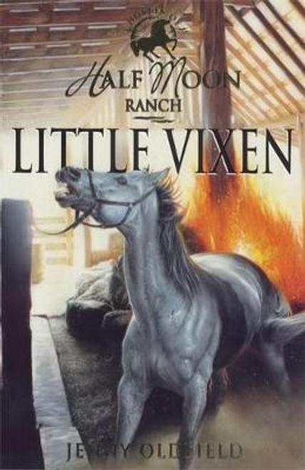 Oldfield, Jenny / Horses of Half Moon Ranch: Little Vixen : Book 10