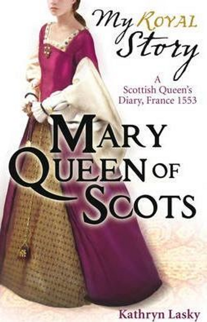 Lasky, Kathryn / My Royal Story: Mary Queen of Scots