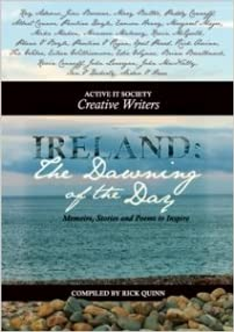 Quinn, Rick / Ireland: The Dawning of the Day: Memoirs, Stories and Poems to Inspire (Large Paperback)