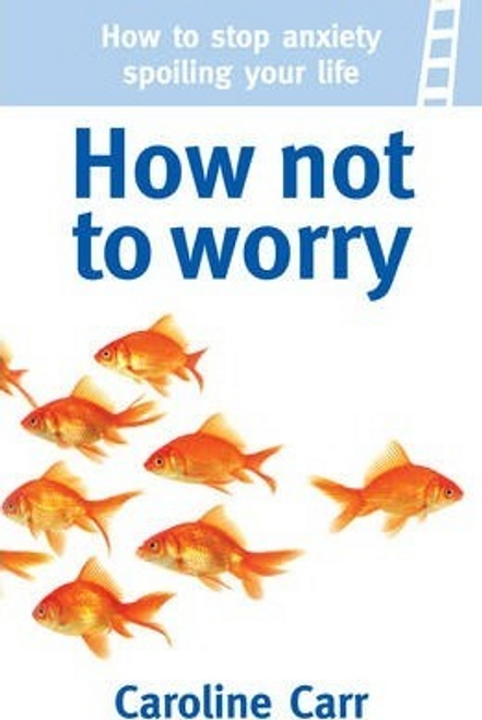 Carr, Caroline / How Not to Worry (Large Paperback)