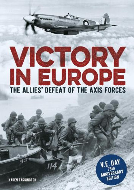 Farrington, Karen - Victory in Europe : The Allies Defeat of the Axis Forces  - PB - BRAND NEW