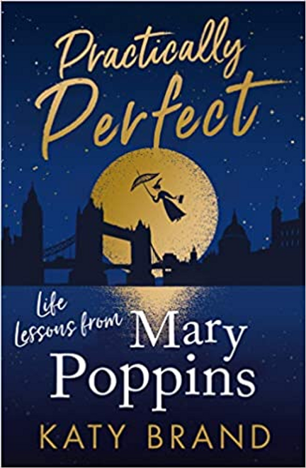 Brand, Katy / Practically Perfect : Life Lessons from Mary Poppins (Large Paperback)