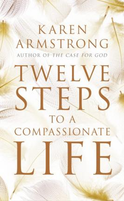 Armstrong, Karen / Twelve Steps to a Compassionate Life (Large Paperback)