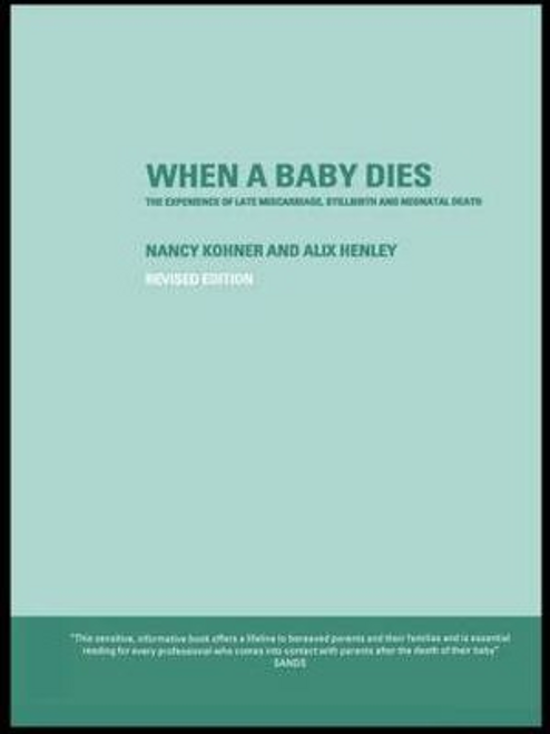 Kohner, Nancy / When A Baby Dies : The Experience of Late Miscarriage, Stillbirth and Neonatal Death (Large Paperback)