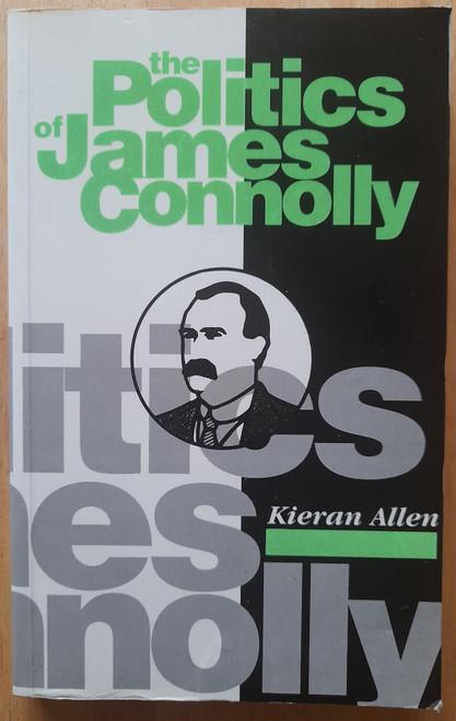 Allen, Kieran - The Politics of James Connolly - PB - 1990