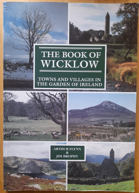 Flynn, Arthur & Brophy, Jim - The Book of Wicklow : Towns and Villages in the Garden of Ireland - PB - SIGNED - 1991