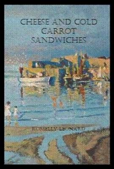 Leonard, Romelly / Cheese and Cold Carrot Sandwiches (Large Paperback)