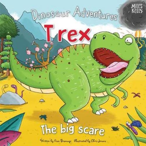Bromage, Fran / Dinosaur Adventures: T rex: The big scare (Children's Picture Book)