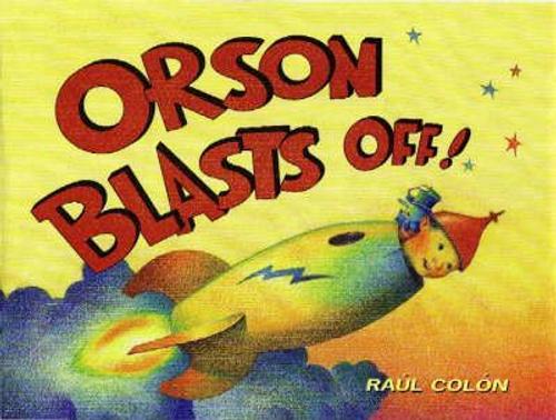 Colon, Raul / Orson Blasts Off! (Children's Picture Book)