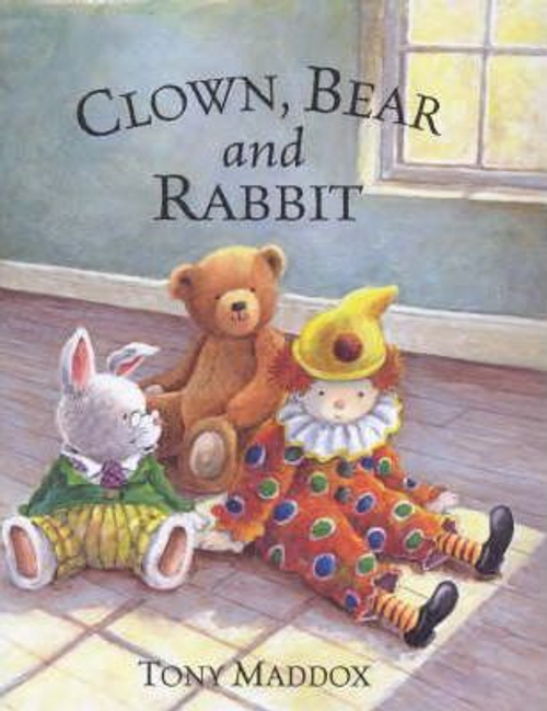 Maddox, Tony / Clown, Bear and Rabbit (Children's Picture Book)