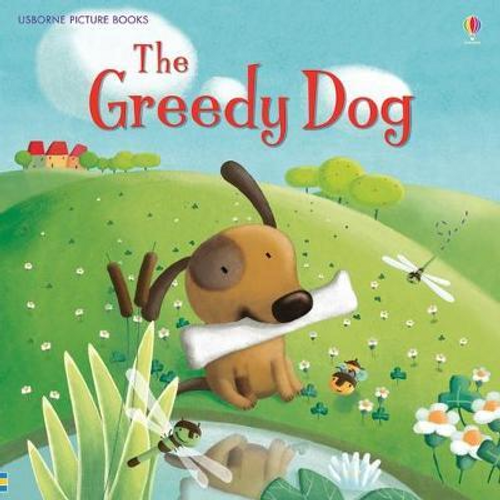 Dickins, Rosie / The Greedy Dog (Children's Picture Book)