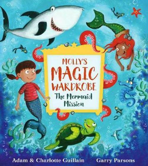 Guillain, Adam / Molly's Magic Wardrobe: The Mermaid Mission (Children's Picture Book)