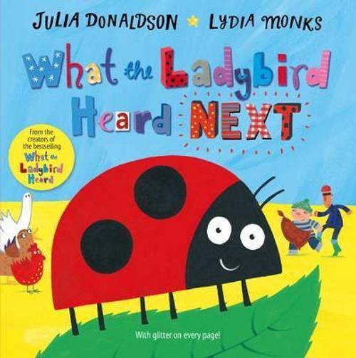 Donaldson, Julia / What the Ladybird Heard Next (Children's Picture Book)