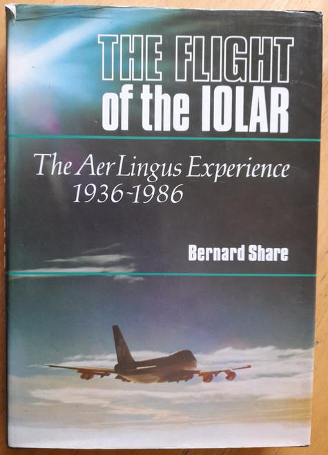 Share, Bernard - Flight of the Iolar : The Aer Lingus Experience 1936-1986  - HB