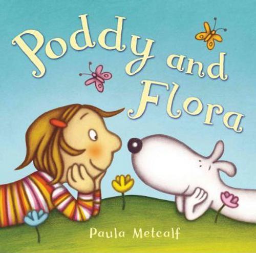 Metcalf, Paula / Poddy and Flora (Children's Picture Book)