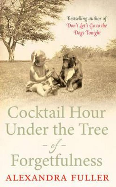 Fuller, Alexandra / Cocktail Hour Under the Tree of Forgetfulness (Hardback)
