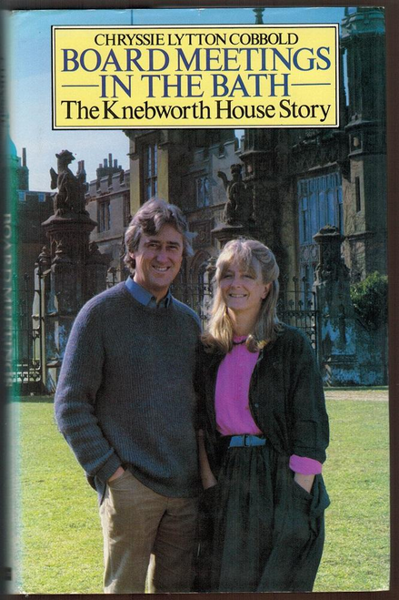 Cobbold, Chryssie Lytton / Board Meetings in the Bath: The Knebworth House Story (Hardback)